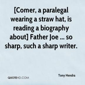Tony Hendra  - [Comer, a paralegal wearing a straw hat, is reading a biography about] Father Joe ... so sharp, such a sharp writer.