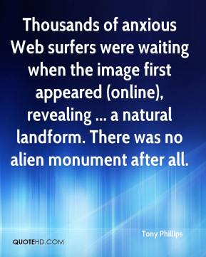 Tony Phillips  - Thousands of anxious Web surfers were waiting when the image first appeared (online), revealing ... a natural landform. There was no alien monument after all.