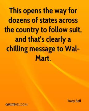 Tracy Sefl  - This opens the way for dozens of states across the country to follow suit, and that's clearly a chilling message to Wal-Mart.