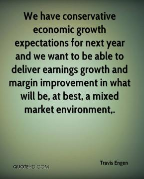 Travis Engen  - We have conservative economic growth expectations for next year and we want to be able to deliver earnings growth and margin improvement in what will be, at best, a mixed market environment.