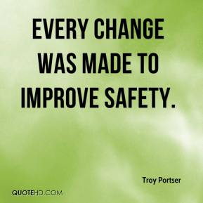 Every change was made to improve safety.