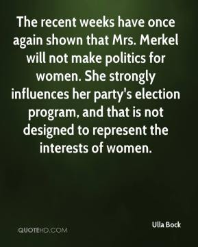 Ulla Bock  - The recent weeks have once again shown that Mrs. Merkel will not make politics for women. She strongly influences her party's election program, and that is not designed to represent the interests of women.