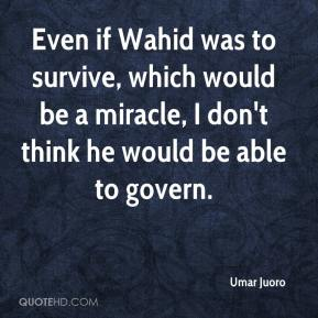 Umar Juoro  - Even if Wahid was to survive, which would be a miracle, I don't think he would be able to govern.
