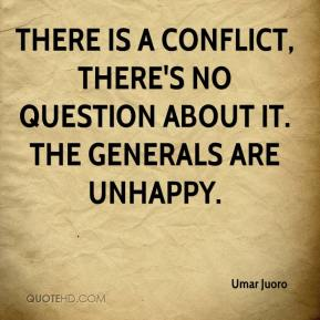 Umar Juoro  - There is a conflict, there's no question about it. The generals are unhappy.