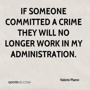 If someone committed a crime they will no longer work in my administration.