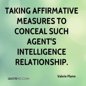 Valerie Plame  - taking affirmative measures to conceal such agent's intelligence relationship.