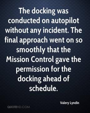 Valery Lyndin  - The docking was conducted on autopilot without any incident. The final approach went on so smoothly that the Mission Control gave the permission for the docking ahead of schedule.
