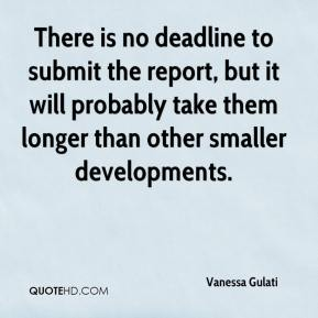 Vanessa Gulati  - There is no deadline to submit the report, but it will probably take them longer than other smaller developments.