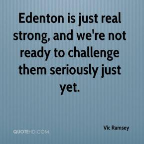 Vic Ramsey  - Edenton is just real strong, and we're not ready to challenge them seriously just yet.