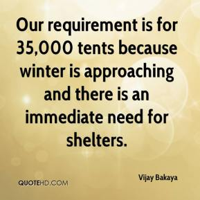 Vijay Bakaya  - Our requirement is for 35,000 tents because winter is approaching and there is an immediate need for shelters.