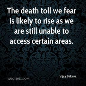 Vijay Bakaya  - The death toll we fear is likely to rise as we are still unable to access certain areas.
