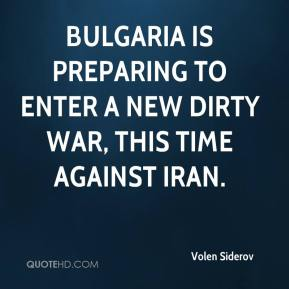 Volen Siderov  - Bulgaria is preparing to enter a new dirty war, this time against Iran.
