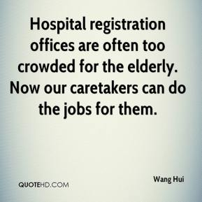 Wang Hui  - Hospital registration offices are often too crowded for the elderly. Now our caretakers can do the jobs for them.