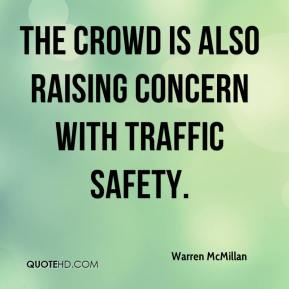 Warren McMillan  - The crowd is also raising concern with traffic safety.