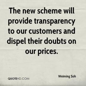 Weiming Soh  - The new scheme will provide transparency to our customers and dispel their doubts on our prices.