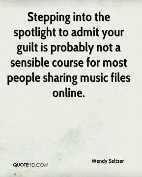 Wendy Seltzer  - Stepping into the spotlight to admit your guilt is probably not a sensible course for most people sharing music files online.