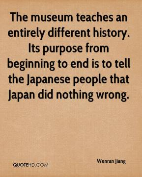 Wenran Jiang  - The museum teaches an entirely different history. Its purpose from beginning to end is to tell the Japanese people that Japan did nothing wrong.