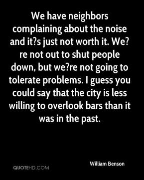 We have neighbors complaining about the noise and it?s just not worth it. We?re not out to shut people down, but we?re not going to tolerate problems. I guess you could say that the city is less willing to overlook bars than it was in the past.