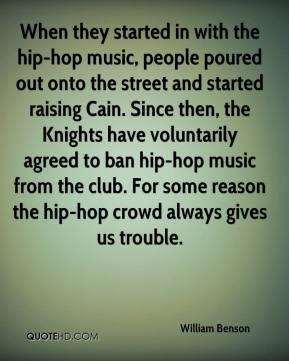 When they started in with the hip-hop music, people poured out onto the street and started raising Cain. Since then, the Knights have voluntarily agreed to ban hip-hop music from the club. For some reason the hip-hop crowd always gives us trouble.