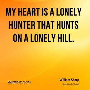 My heart is a lonely hunter that hunts on a lonely hill.