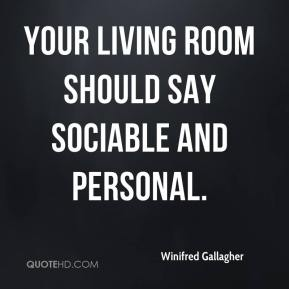 Winifred Gallagher  - Your living room should say sociable and personal.