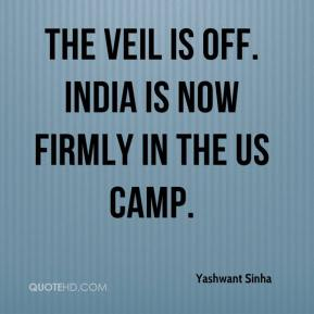 Yashwant Sinha  - The veil is off. India is now firmly in the US camp.