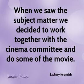 Zachary Jeremiah  - When we saw the subject matter we decided to work together with the cinema committee and do some of the movie.