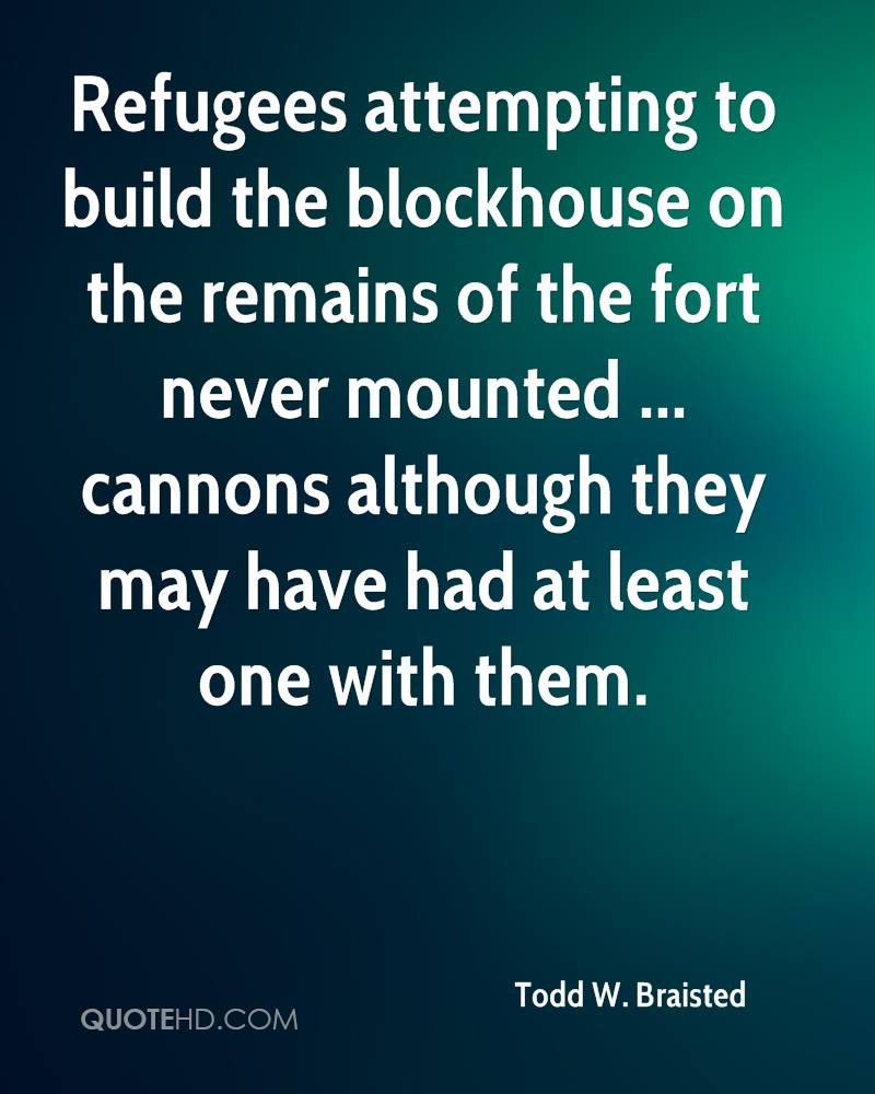 Refugees attempting to build the blockhouse on the remains of the fort never mounted ... cannons although they may have had at least one with them.