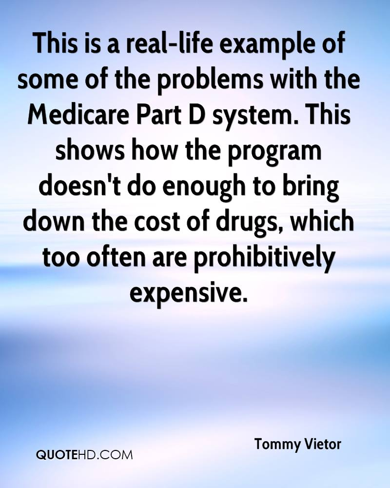 This is a real-life example of some of the problems with the Medicare Part D system. This shows how the program doesn't do enough to bring down the cost of drugs, which too often are prohibitively expensive.