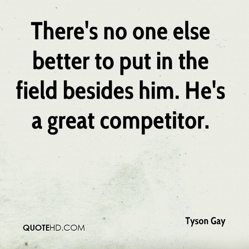 There's no one else better to put in the field besides him. He's a great competitor.