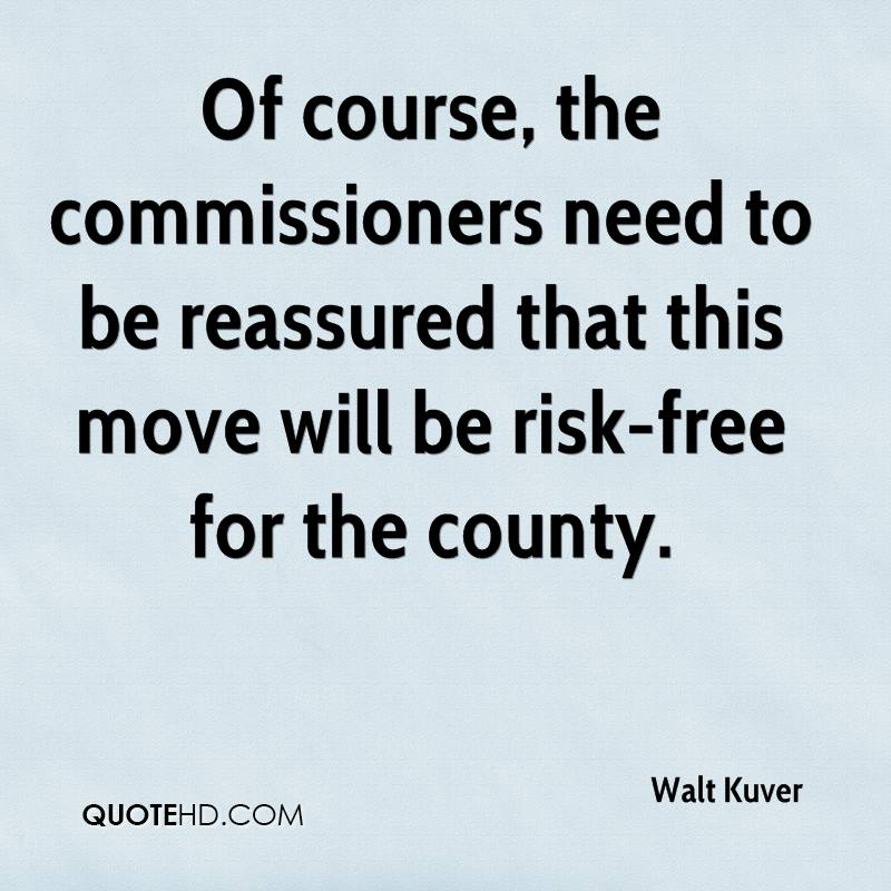 Of course, the commissioners need to be reassured that this move will be risk-free for the county.
