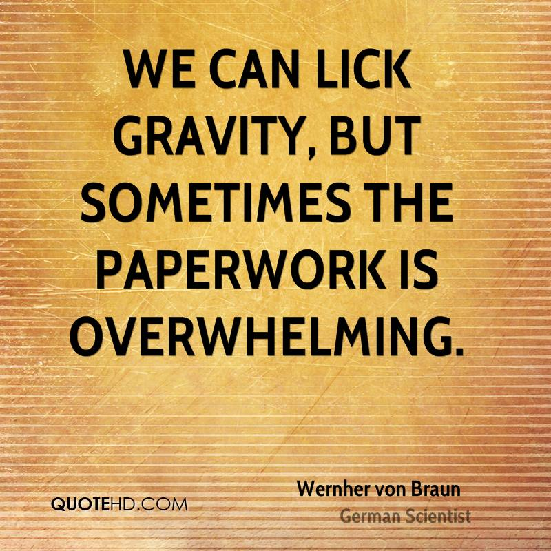 We can lick gravity, but sometimes the paperwork is overwhelming.