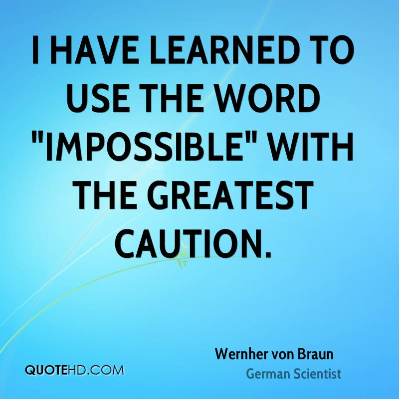 """I have learned to use the word """"impossible"""" with the greatest caution."""