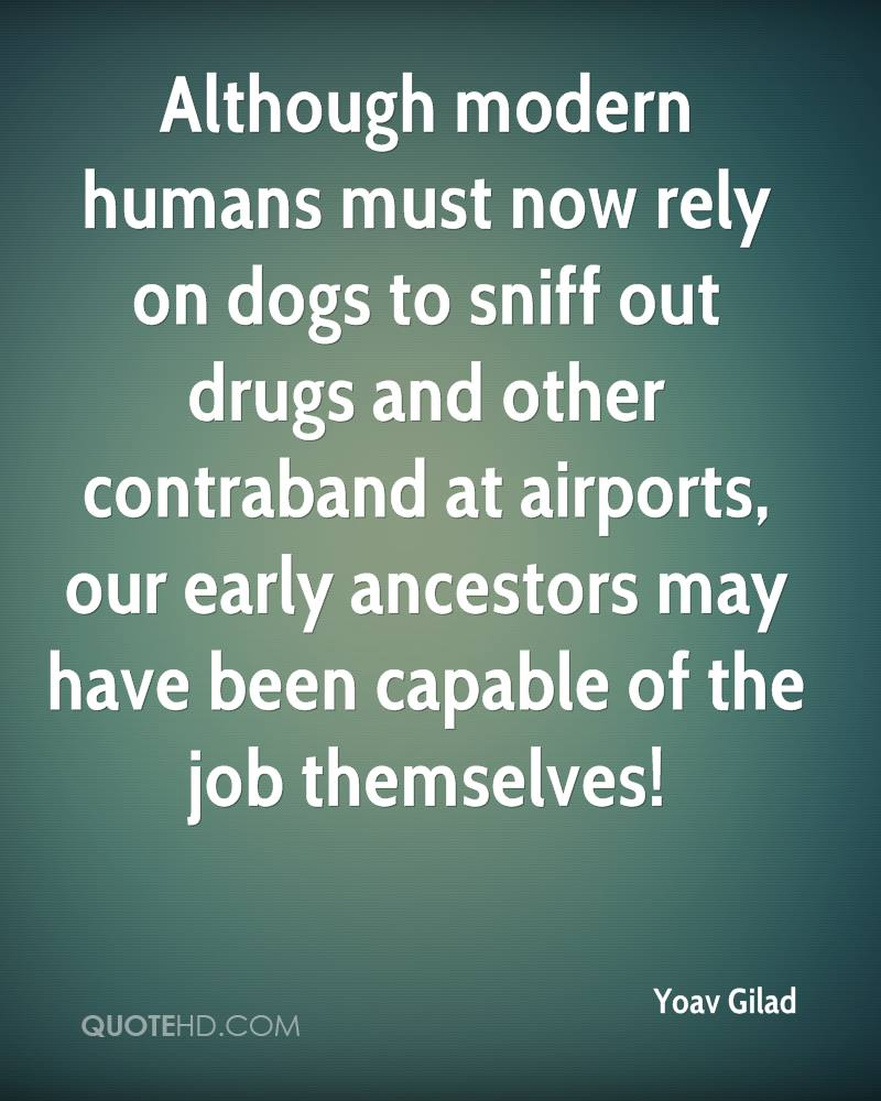Although modern humans must now rely on dogs to sniff out drugs and other contraband at airports, our early ancestors may have been capable of the job themselves!