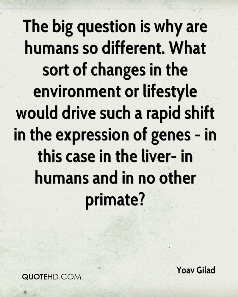 The big question is why are humans so different. What sort of changes in the environment or lifestyle would drive such a rapid shift in the expression of genes - in this case in the liver- in humans and in no other primate?