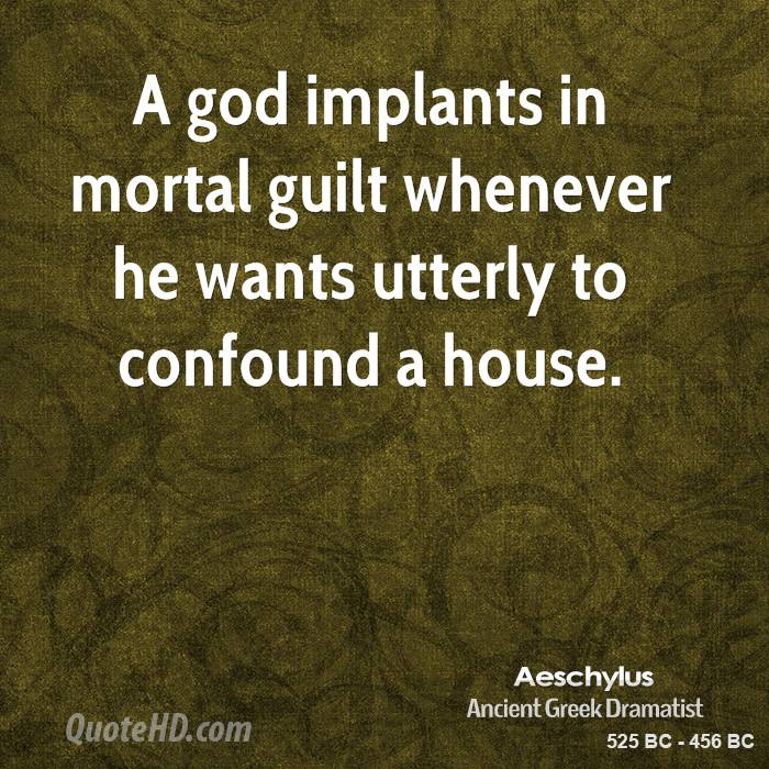 A god implants in mortal guilt whenever he wants utterly to confound a house.