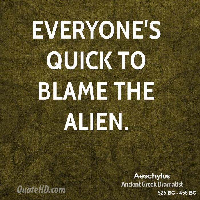 Everyone's quick to blame the alien.