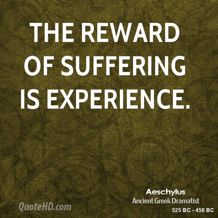 The reward of suffering is experience.