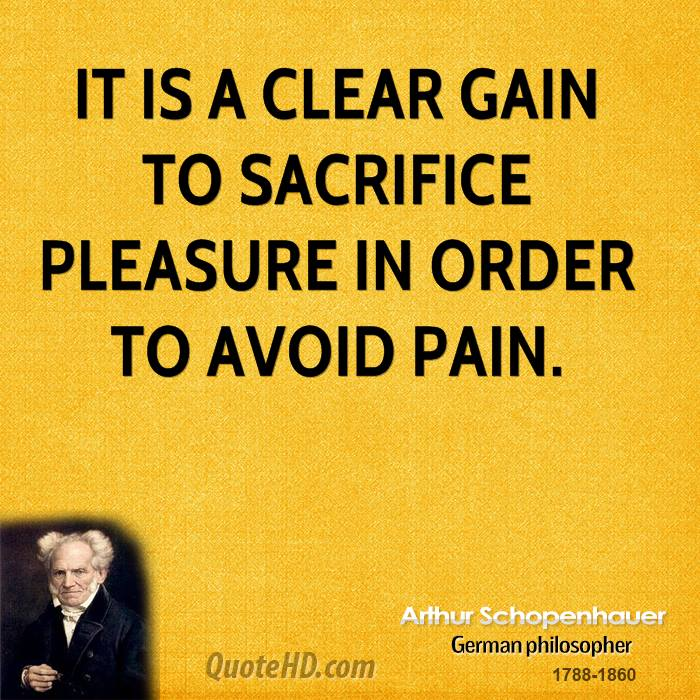 It is a clear gain to sacrifice pleasure in order to avoid pain.