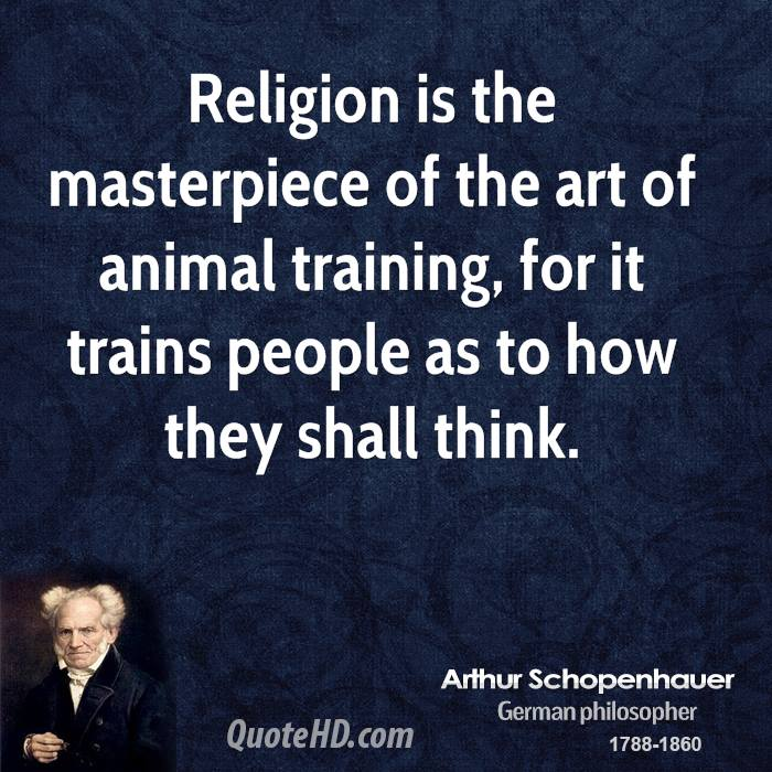 Religion is the masterpiece of the art of animal training, for it trains people as to how they shall think.