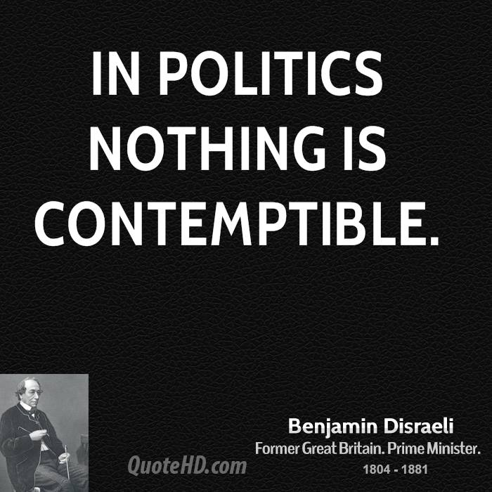 In politics nothing is contemptible.