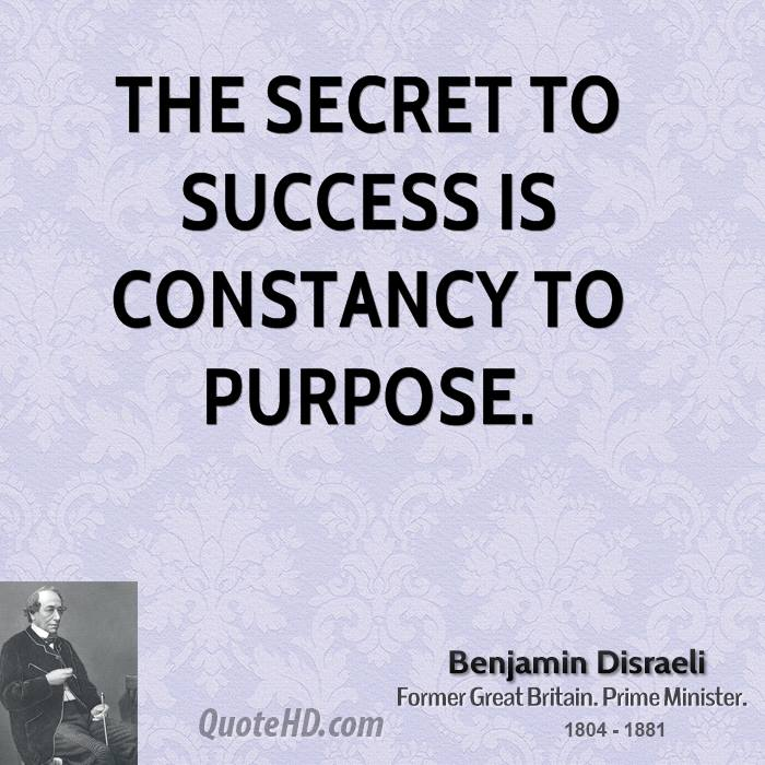 The secret to success is constancy to purpose.