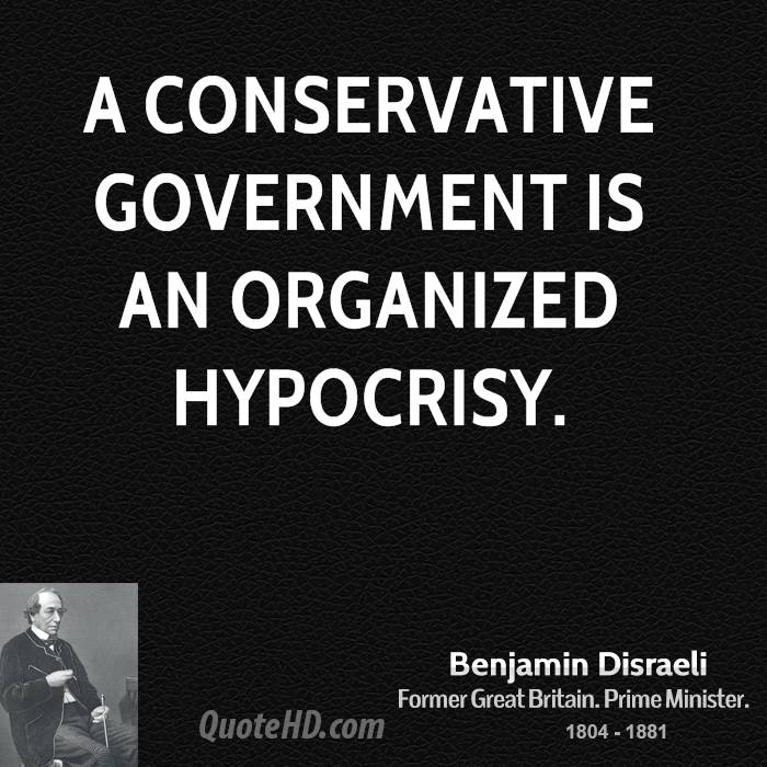 A Conservative Government is an organized hypocrisy.