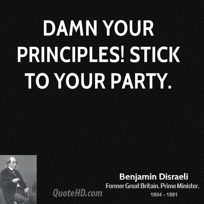 Damn your principles! Stick to your party.