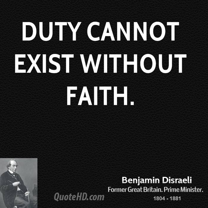 Duty cannot exist without faith.