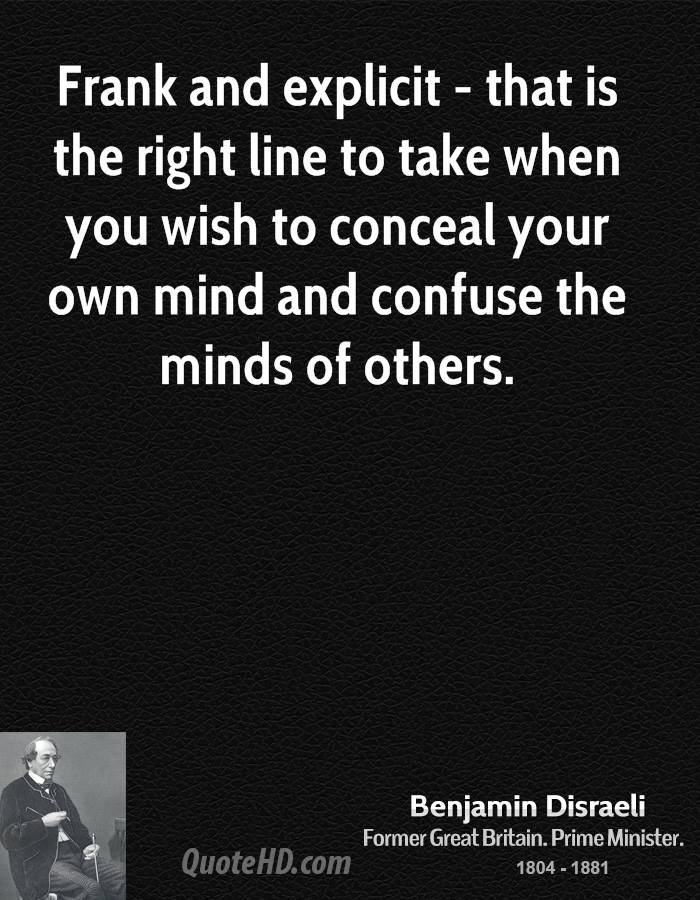 Frank and explicit - that is the right line to take when you wish to conceal your own mind and confuse the minds of others.