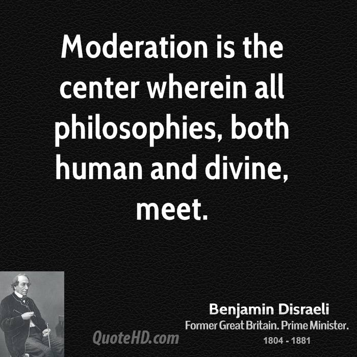Moderation is the center wherein all philosophies, both human and divine, meet.