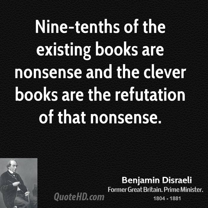 Nine-tenths of the existing books are nonsense and the clever books are the refutation of that nonsense.