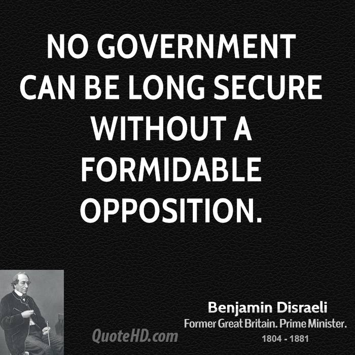 No Government can be long secure without a formidable Opposition.