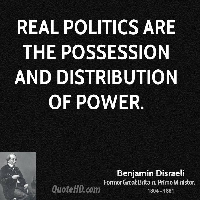 Real politics are the possession and distribution of power.